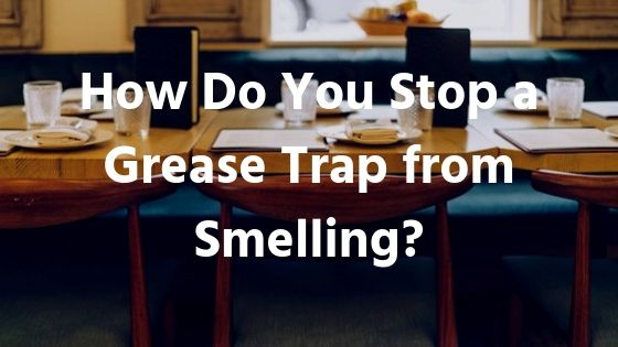 Stop-Grease-Trap-From-Smelling-GreaseCycle