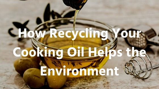 How Recycling Your Cooking Oil Helps the Environment