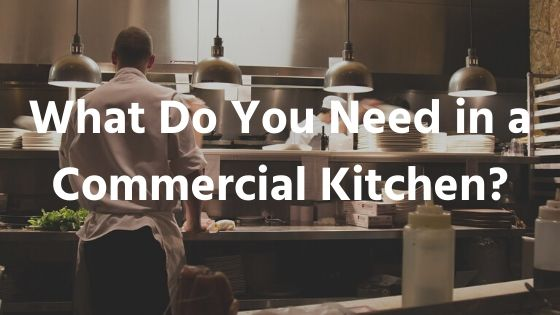 What Do You Need in a Commercial Kitchen