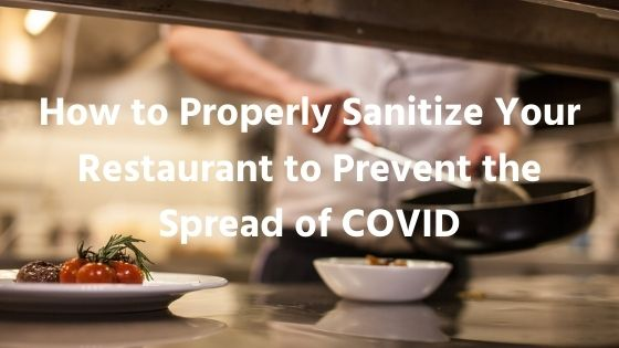 How to Properly Sanitize your Restaurant to Prevent the spread of COVID